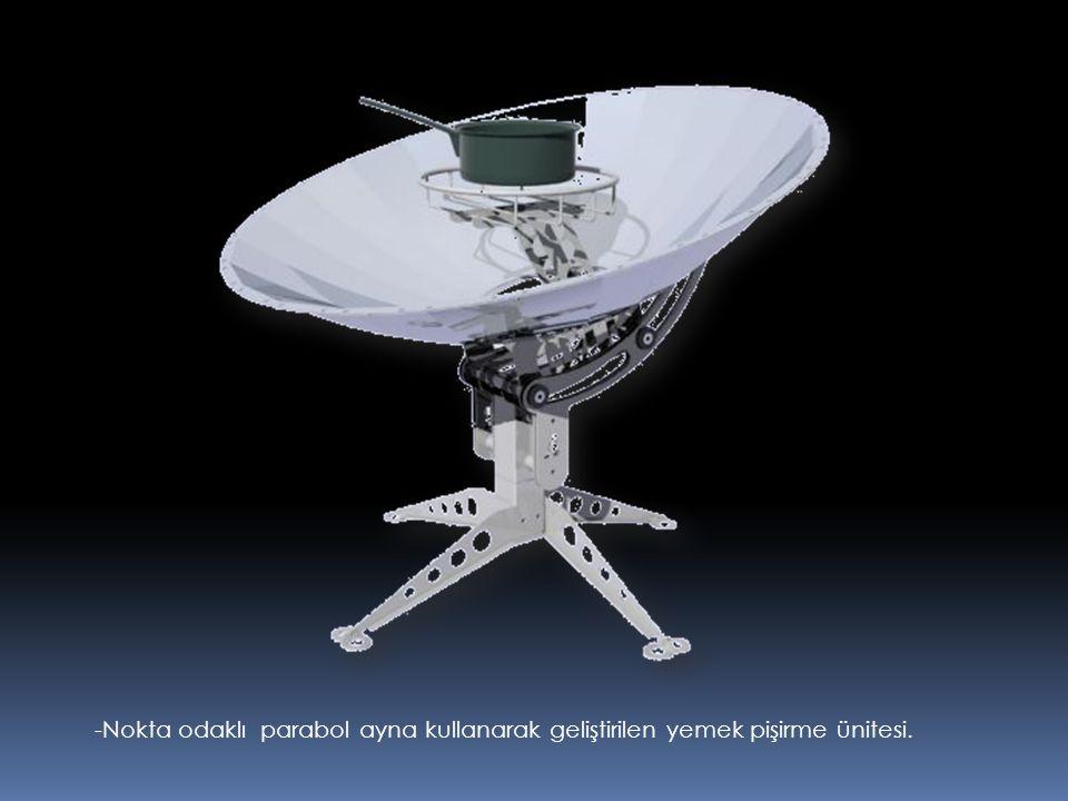 -Nokta odaklı parabol ayna kullanarak geliştirilen yemek pişirme ünitesi.