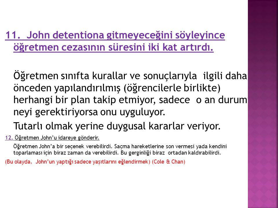 11. John detentiona gitmeyeceğini söyleyince öğretmen cezasının süresini iki kat artırdı. Öğretmen sınıfta kurallar ve sonuçlarıyla ilgili daha öncede