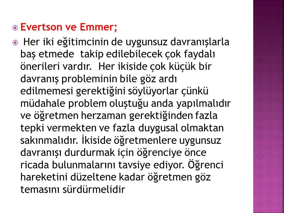  Evertson ve Emmer;  Her iki eğitimcinin de uygunsuz davranışlarla baş etmede takip edilebilecek çok faydalı önerileri vardır.