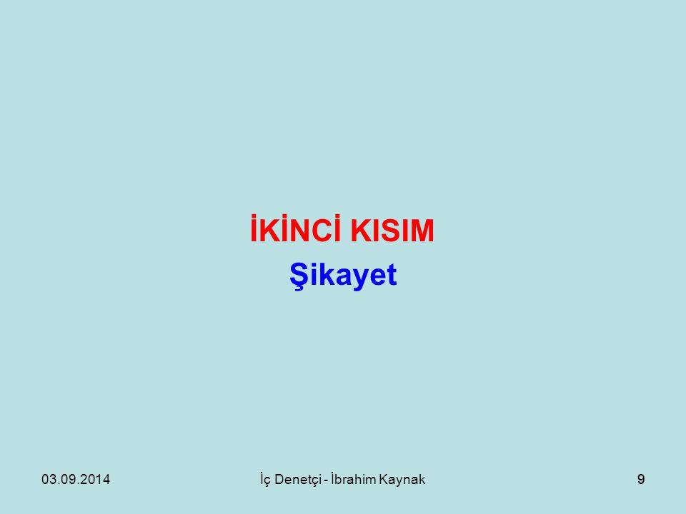 03.09.2014İç Denetçi - İbrahim Kaynak9 İKİNCİ KISIM Şikayet 9