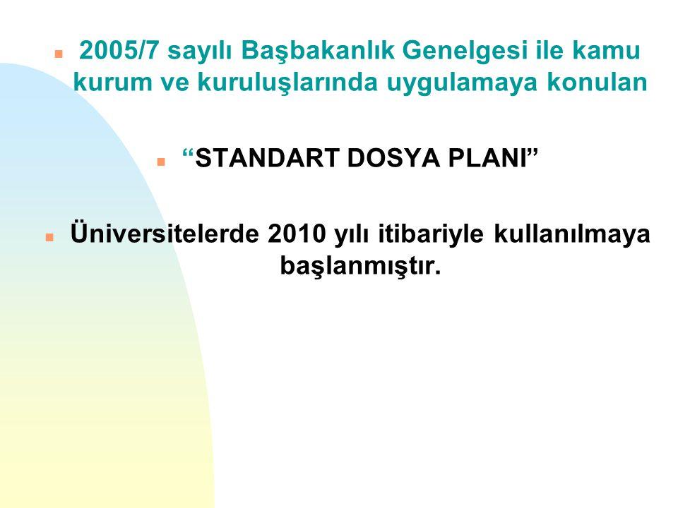 """n 2005/7 sayılı Başbakanlık Genelgesi ile kamu kurum ve kuruluşlarında uygulamaya konulan n """"STANDART DOSYA PLANI"""" n Üniversitelerde 2010 yılı itibari"""