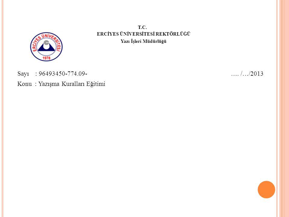 T.C. ERCİYES ÜNİVERSİTESİ REKTÖRLÜĞÜ Yazı İşleri Müdürlüğü Sayı : 96493450-774.09- …. /…/2013 Konu : Yazışma Kuralları Eğitimi