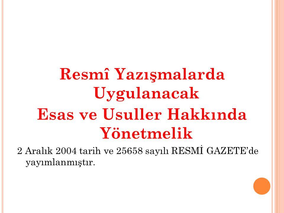 Resmî Yazışmalarda Uygulanacak Esas ve Usuller Hakkında Yönetmelik 2 Aralık 2004 tarih ve 25658 sayılı RESMİ GAZETE'de yayımlanmıştır.