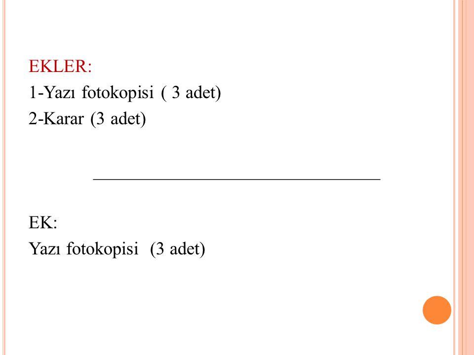 EKLER: 1-Yazı fotokopisi ( 3 adet) 2-Karar (3 adet) _______________________________ EK: Yazı fotokopisi (3 adet)