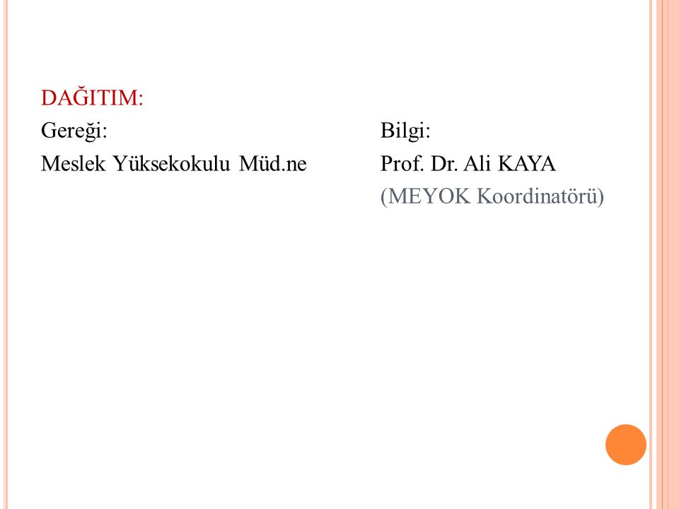 DAĞITIM: Gereği:Bilgi: Meslek Yüksekokulu Müd.neProf. Dr. Ali KAYA (MEYOK Koordinatörü)