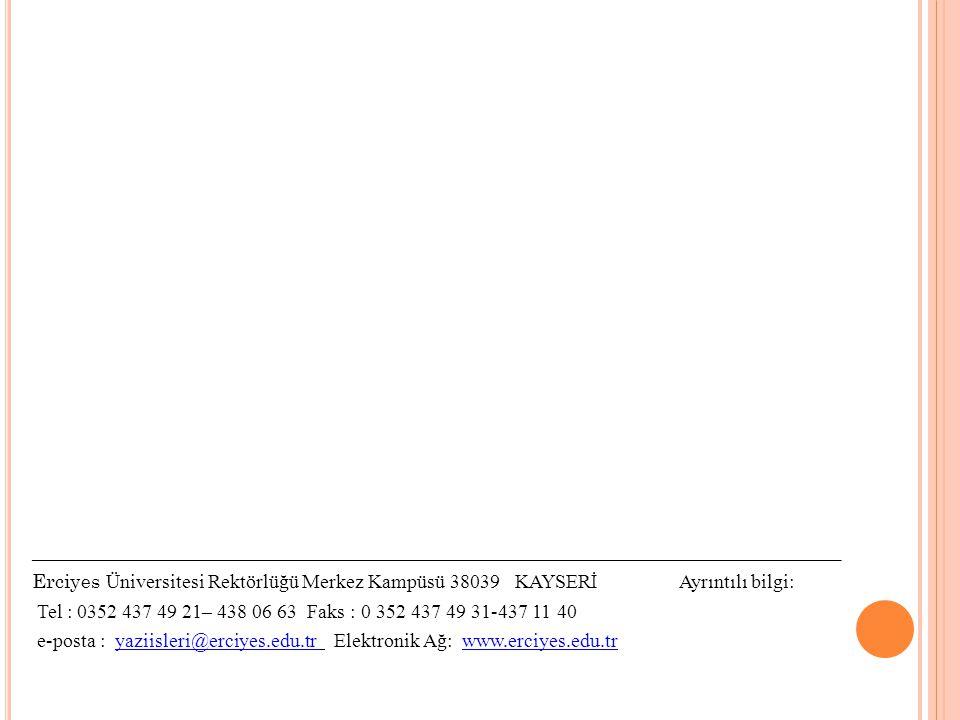 _______________________________________________________ Erciyes Üniversitesi Rektörlüğü Merkez Kampüsü 38039 KAYSERİ Ayrıntılı bilgi: Tel : 0352 437 4