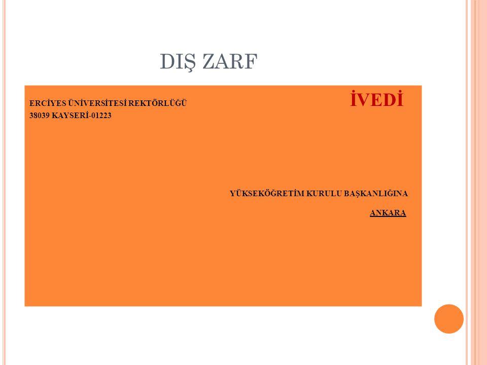 DIŞ ZARF ERCİYES ÜNİVERSİTESİ REKTÖRLÜĞÜ İVEDİ 38039 KAYSERİ-01223 YÜKSEKÖĞRETİM KURULU BAŞKANLIĞINA ANKARA