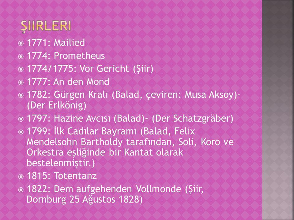  1771: Mailied  1774: Prometheus  1774/1775: Vor Gericht (Şiir)  1777: An den Mond  1782: Gürgen Kralı (Balad, çeviren: Musa Aksoy)- (Der Erlköni