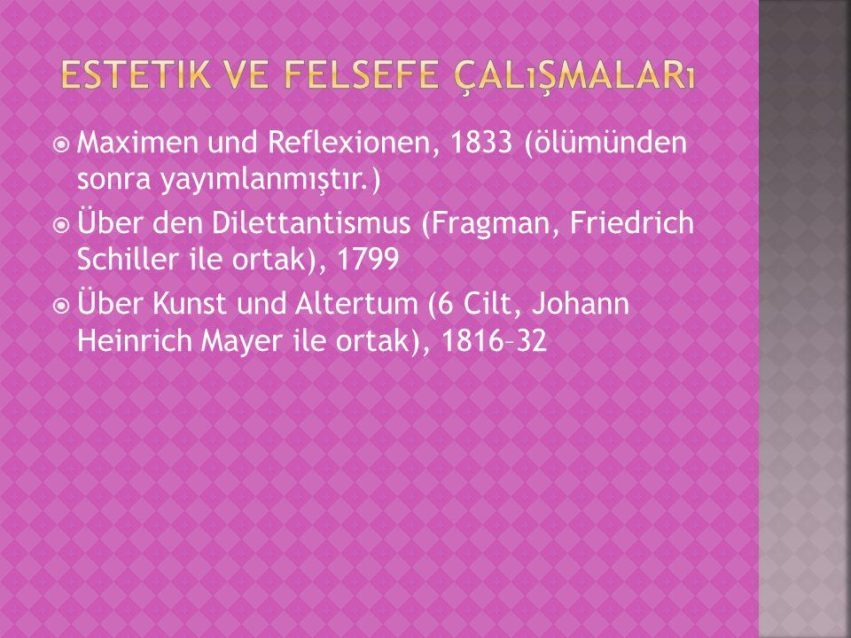  Maximen und Reflexionen, 1833 (ölümünden sonra yayımlanmıştır.)  Über den Dilettantismus (Fragman, Friedrich Schiller ile ortak), 1799  Über Kunst