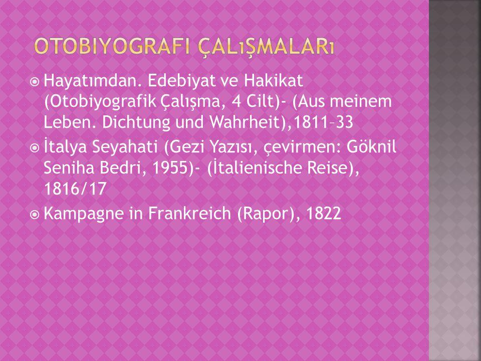  Hayatımdan. Edebiyat ve Hakikat (Otobiyografik Çalışma, 4 Cilt)- (Aus meinem Leben. Dichtung und Wahrheit),1811–33  İtalya Seyahati (Gezi Yazısı, ç