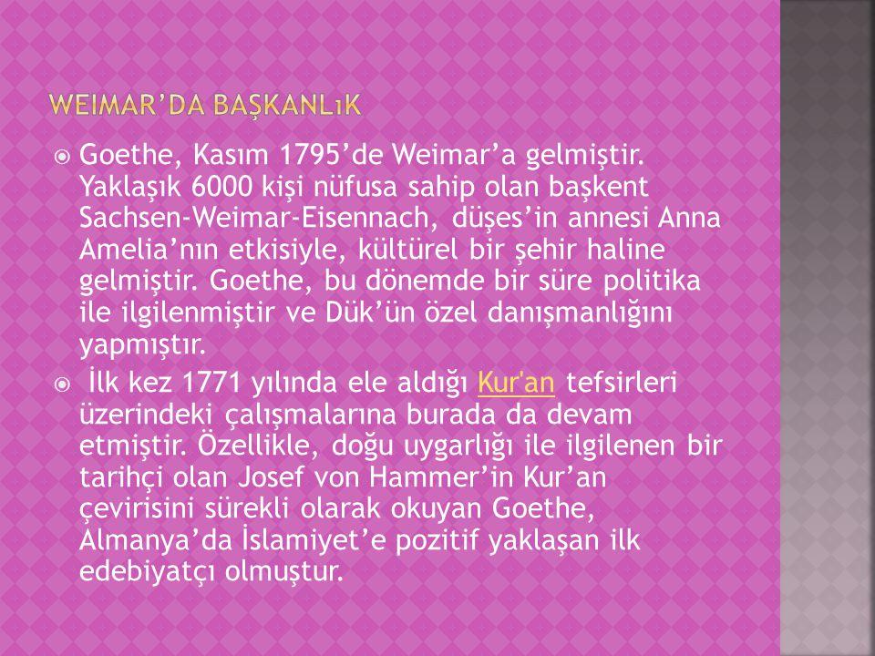  Goethe, Kasım 1795'de Weimar'a gelmiştir. Yaklaşık 6000 kişi nüfusa sahip olan başkent Sachsen-Weimar-Eisennach, düşes'in annesi Anna Amelia'nın etk