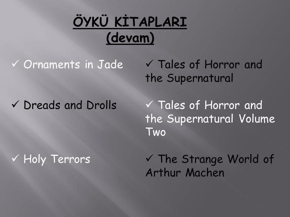 ÖYKÜ KİTAPLARI (devam) Ornaments in Jade Dreads and Drolls Holy Terrors Tales of Horror and the Supernatural Tales of Horror and the Supernatural Volu