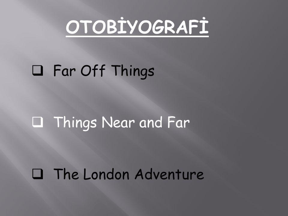OTOBİYOGRAFİ  Far Off Things  Things Near and Far he London Adventure