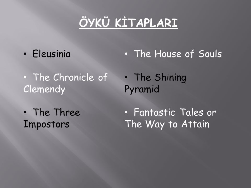 ÖYKÜ KİTAPLARI Eleusinia The Chronicle of Clemendy The Three Impostors The House of Souls The Shining Pyramid Fantastic Tales or The Way to Attain