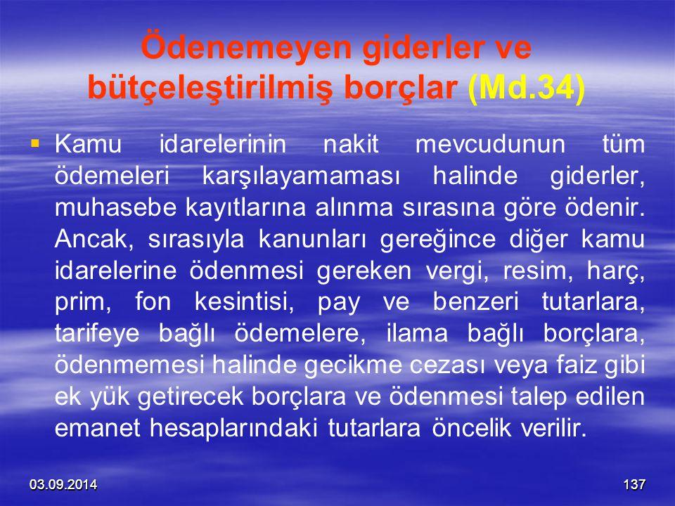 03.09.201413703.09.2014137 Ödenemeyen giderler ve bütçeleştirilmiş borçlar (Md.34)   Kamu idarelerinin nakit mevcudunun tüm ödemeleri karşılayamamas