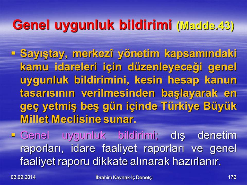 03.09.2014172 Genel uygunluk bildirimi (Madde.43)  Sayıştay, merkezî yönetim kapsamındaki kamu idareleri için düzenleyeceği genel uygunluk bildirimin