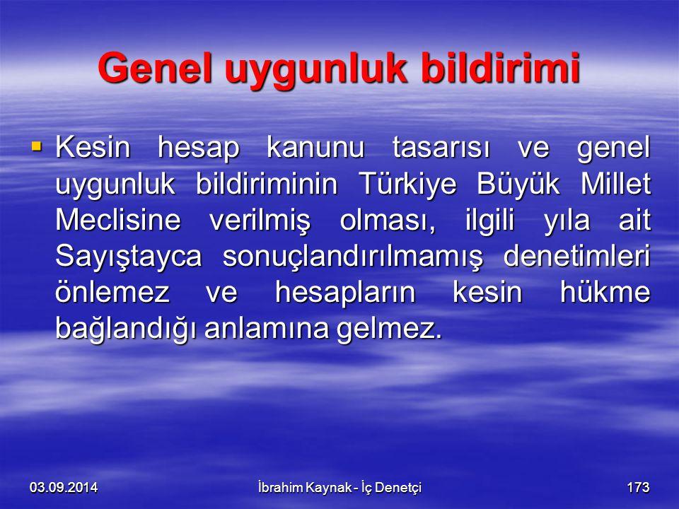 03.09.2014173 Genel uygunluk bildirimi  Kesin hesap kanunu tasarısı ve genel uygunluk bildiriminin Türkiye Büyük Millet Meclisine verilmiş olması, il