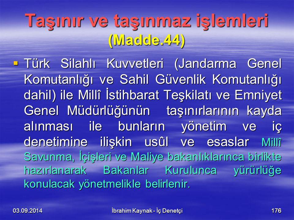 03.09.2014176 Taşınır ve taşınmaz işlemleri (Madde.44)  Türk Silahlı Kuvvetleri (Jandarma Genel Komutanlığı ve Sahil Güvenlik Komutanlığı dahil) ile