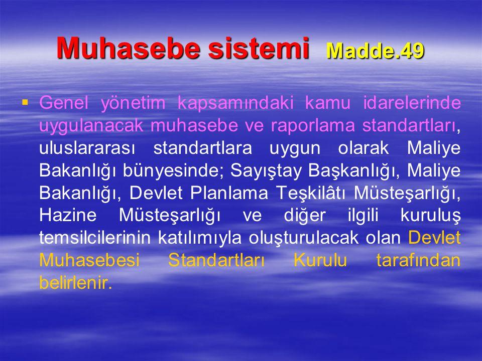 Muhasebe sistemi Madde.49   Genel yönetim kapsamındaki kamu idarelerinde uygulanacak muhasebe ve raporlama standartları, uluslararası standartlara u