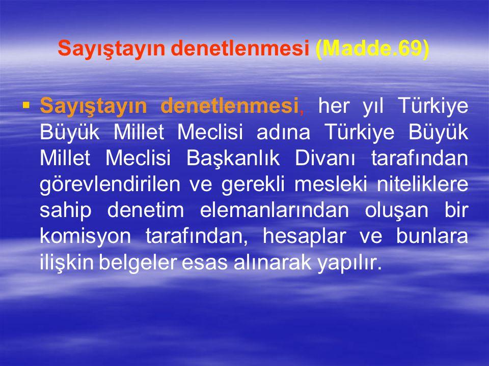 Sayıştayın denetlenmesi (Madde.69)   Sayıştayın denetlenmesi, her yıl Türkiye Büyük Millet Meclisi adına Türkiye Büyük Millet Meclisi Başkanlık Diva