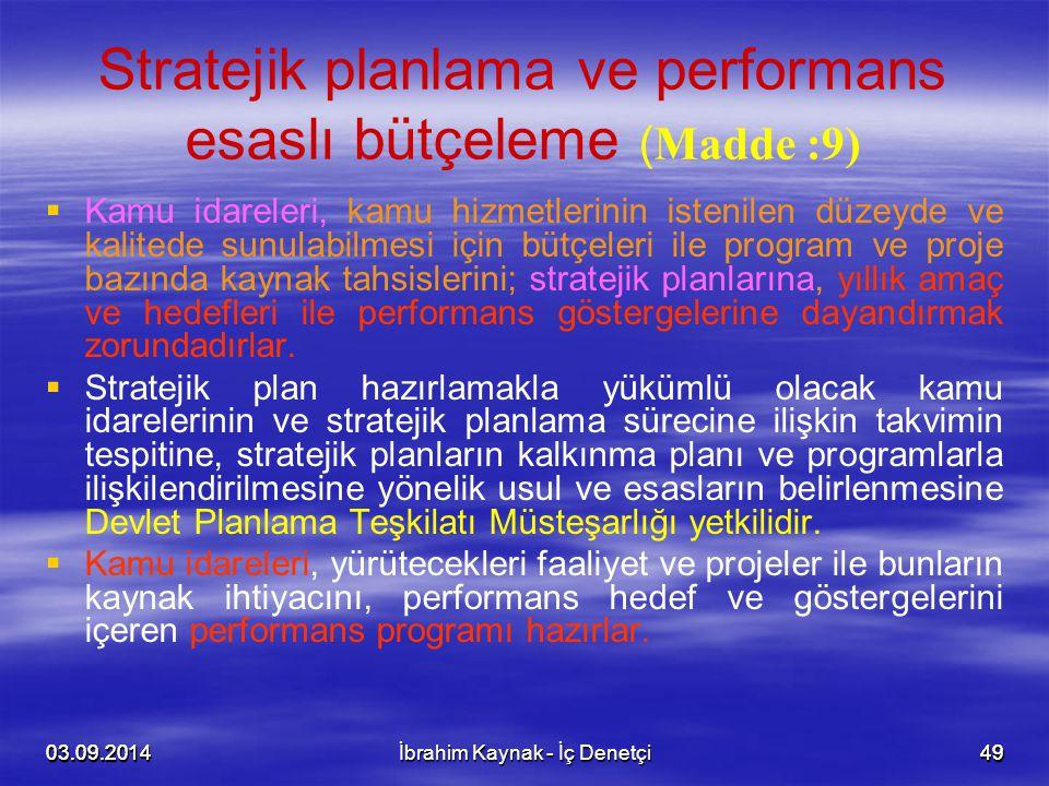 03.09.20144903.09.20144903.09.2014İbrahim Kaynak - İç Denetçi49 Stratejik planlama ve performans esaslı bütçeleme ( Madde :9)   Kamu idareleri, kamu