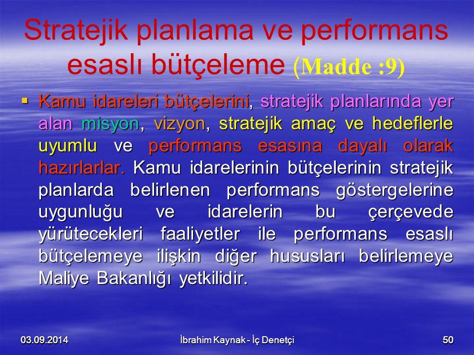 03.09.20145003.09.201450 Stratejik planlama ve performans esaslı bütçeleme ( Madde :9)  Kamu idareleri bütçelerini, stratejik planlarında yer alan mi