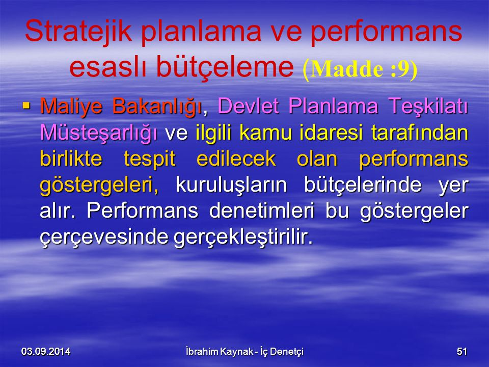 03.09.20145103.09.201451 Stratejik planlama ve performans esaslı bütçeleme ( Madde :9)  Maliye Bakanlığı, Devlet Planlama Teşkilatı Müsteşarlığı ve i