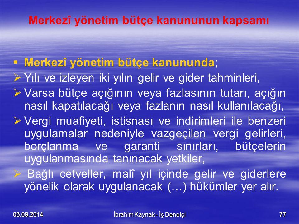 03.09.20147703.09.20147703.09.2014İbrahim Kaynak - İç Denetçi77 Merkezî yönetim bütçe kanununun kapsamı   Merkezî yönetim bütçe kanununda;   Yılı