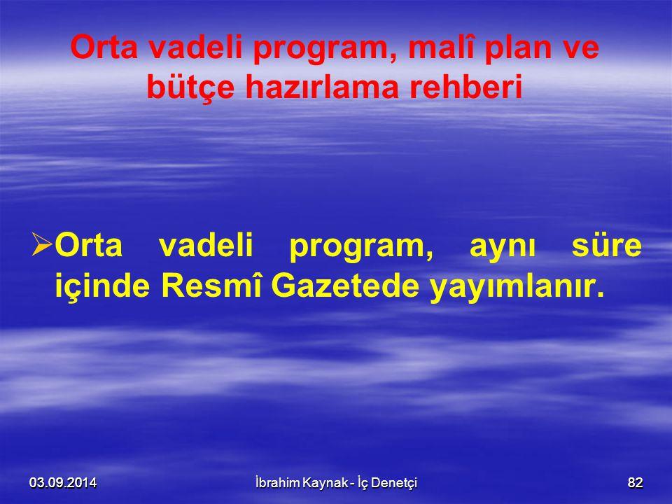 03.09.20148203.09.201482 Orta vadeli program, malî plan ve bütçe hazırlama rehberi   Orta vadeli program, aynı süre içinde Resmî Gazetede yayımlanır