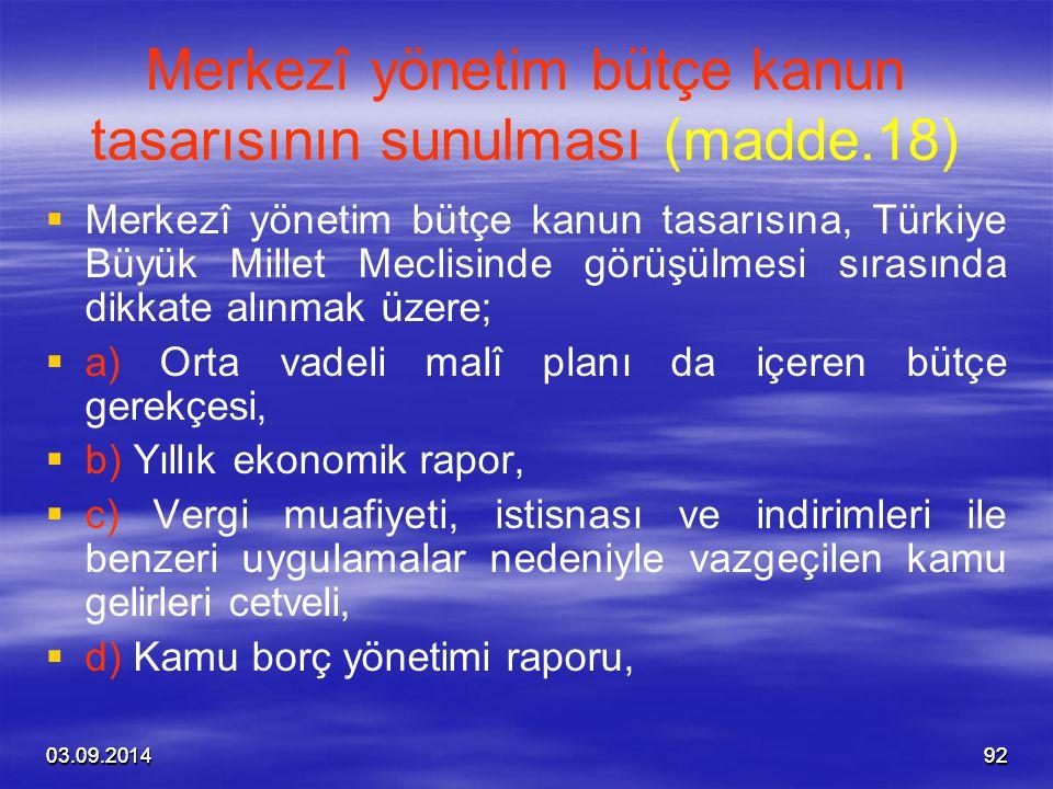 03.09.20149203.09.201492 Merkezî yönetim bütçe kanun tasarısının sunulması (madde.18)   Merkezî yönetim bütçe kanun tasarısına, Türkiye Büyük Millet