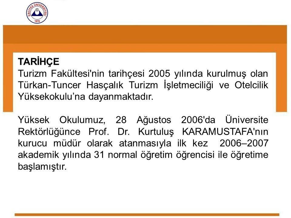 TARİHÇE Turizm Fakültesi'nin tarihçesi 2005 yılında kurulmuş olan Türkan-Tuncer Hasçalık Turizm İşletmeciliği ve Otelcilik Yüksekokulu'na dayanmaktadı