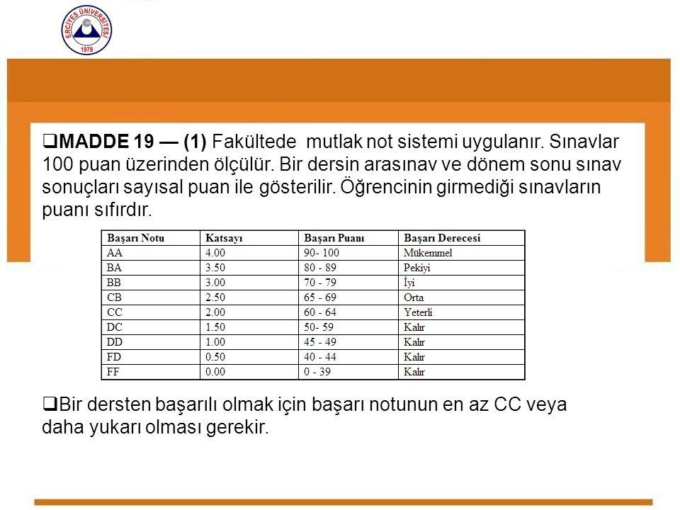  MADDE 19 — (1) Fakültede mutlak not sistemi uygulanır. Sınavlar 100 puan üzerinden ölçülür. Bir dersin arasınav ve dönem sonu sınav sonuçları sayısa
