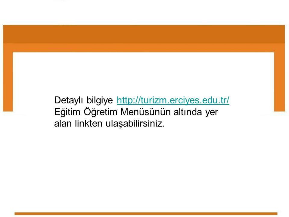 Detaylı bilgiye http://turizm.erciyes.edu.tr/ Eğitim Öğretim Menüsünün altında yer alan linkten ulaşabilirsiniz.http://turizm.erciyes.edu.tr/