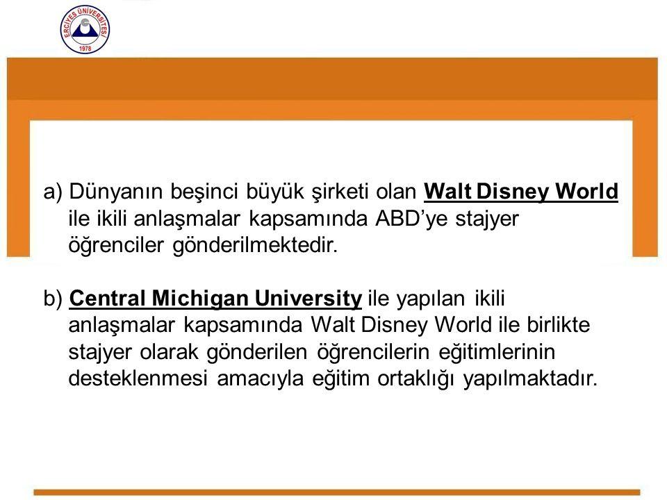 a) Dünyanın beşinci büyük şirketi olan Walt Disney World ile ikili anlaşmalar kapsamında ABD'ye stajyer öğrenciler gönderilmektedir. b) Central Michig