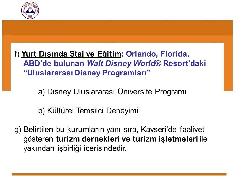 """f) Yurt Dışında Staj ve Eğitim: Orlando, Florida, ABD'de bulunan Walt Disney World® Resort'daki """"Uluslararası Disney Programları"""" a) Disney Uluslarara"""
