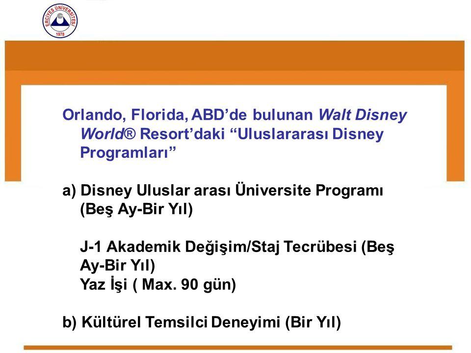 """Orlando, Florida, ABD'de bulunan Walt Disney World® Resort'daki """"Uluslararası Disney Programları"""" a) Disney Uluslar arası Üniversite Programı (Beş Ay-"""