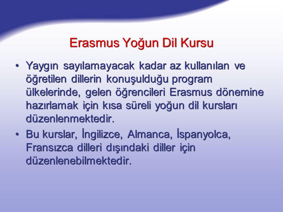 Erasmus Yoğun Dil Kursu Yaygın sayılamayacak kadar az kullanılan ve öğretilen dillerin konuşulduğu program ülkelerinde, gelen öğrencileri Erasmus dönemine hazırlamak için kısa süreli yoğun dil kursları düzenlenmektedir.