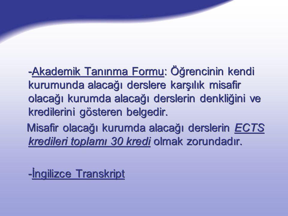 -Akademik Tanınma Formu: Öğrencinin kendi kurumunda alacağı derslere karşılık misafir olacağı kurumda alacağı derslerin denkliğini ve kredilerini gösteren belgedir.