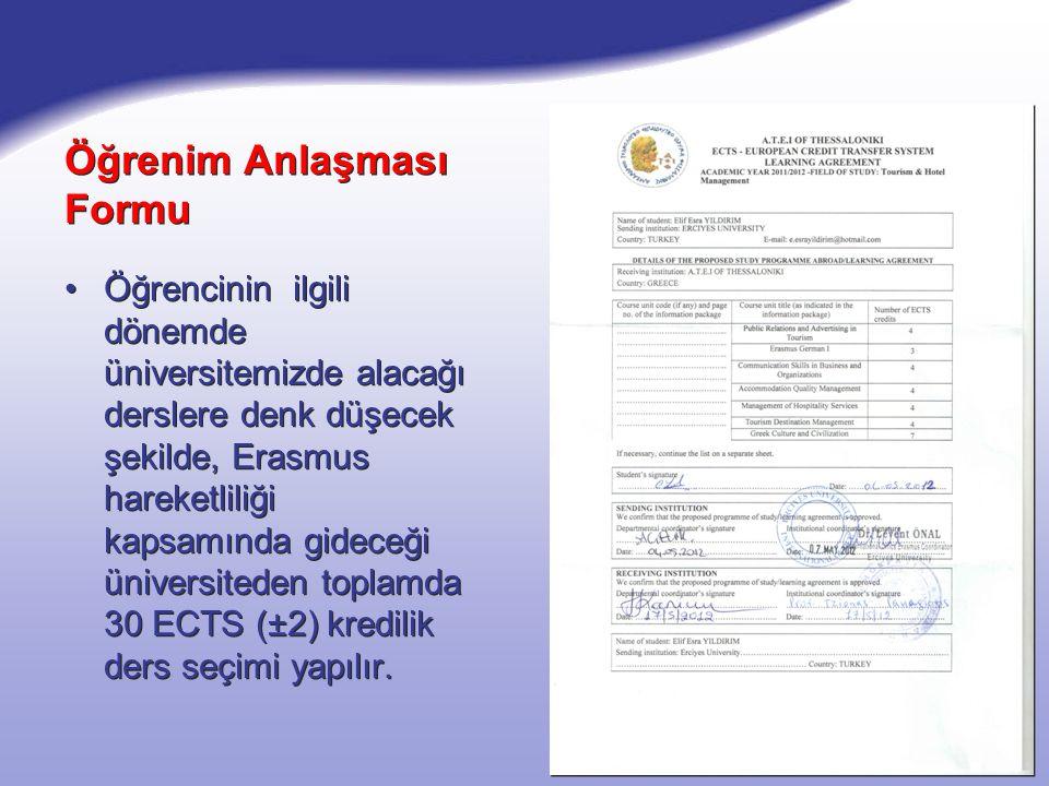 Öğrenim Anlaşması Formu Öğrencinin ilgili dönemde üniversitemizde alacağı derslere denk düşecek şekilde, Erasmus hareketliliği kapsamında gideceği üniversiteden toplamda 30 ECTS (±2) kredilik ders seçimi yapılır.