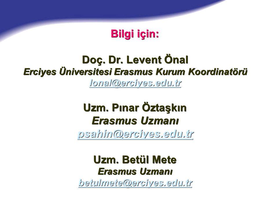 Bilgi için: Doç. Dr. Levent Önal Erciyes Üniversitesi Erasmus Kurum Koordinatörü lonal@erciyes.edu.tr Uzm. Pınar Öztaşkın Erasmus Uzmanı psahin@erciye