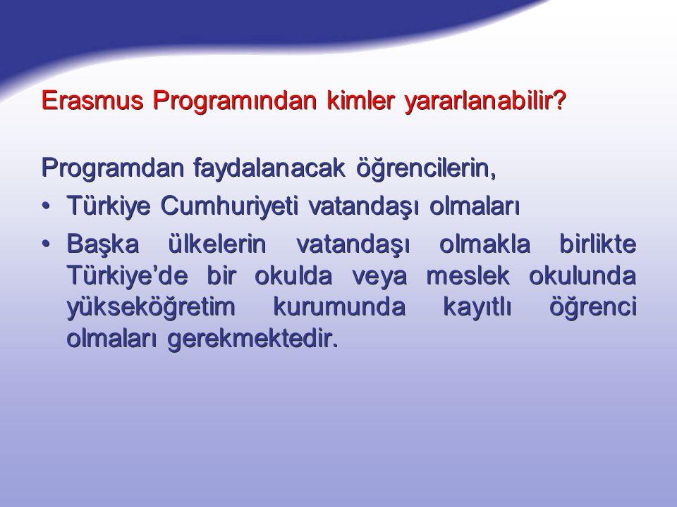 Erasmus Programından kimler yararlanabilir? Programdan faydalanacak öğrencilerin, Türkiye Cumhuriyeti vatandaşı olmaları Başka ülkelerin vatandaşı olm