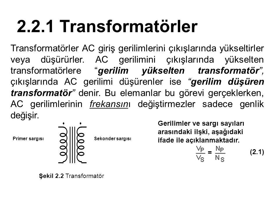 Gerilimler ve sargı sayıları arasındaki ilşki, aşağıdaki ifade ile açıklanmaktadır. = 2.2.1 Transformatörler Transformatörler AC giriş gerilimlerini ç