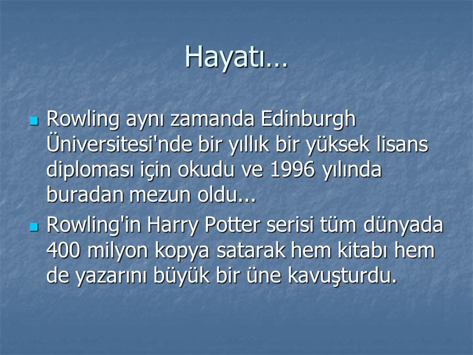 Hayatı… Rowling aynı zamanda Edinburgh Üniversitesi'nde bir yıllık bir yüksek lisans diploması için okudu ve 1996 yılında buradan mezun oldu... Rowlin