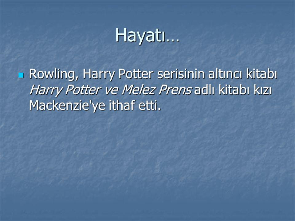Hayatı… Rowling, Harry Potter serisinin altıncı kitabı Harry Potter ve Melez Prens adlı kitabı kızı Mackenzie'ye ithaf etti. Rowling, Harry Potter ser