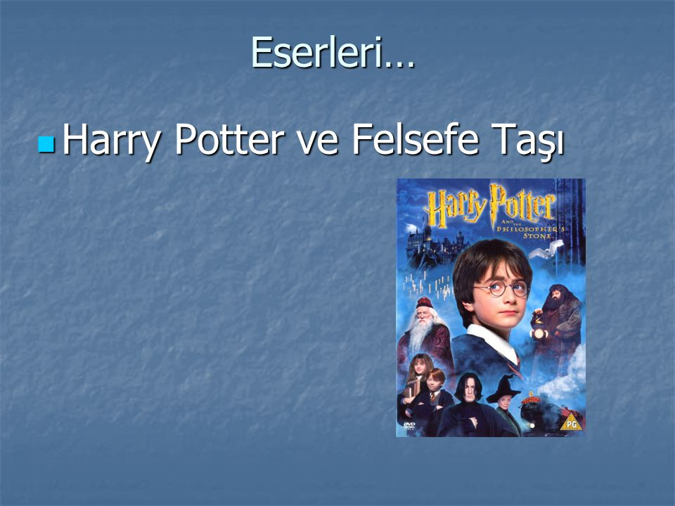 Eserleri… Harry Potter ve Felsefe Taşı Harry Potter ve Felsefe Taşı