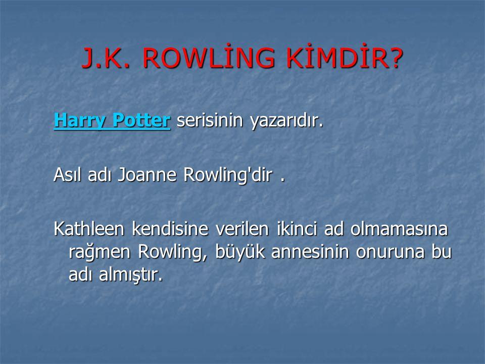J.K. ROWLİNG KİMDİR? Harry PotterHarry Potter serisinin yazarıdır. Harry Potter Asıl adı Joanne Rowling'dir. Kathleen kendisine verilen ikinci ad olma