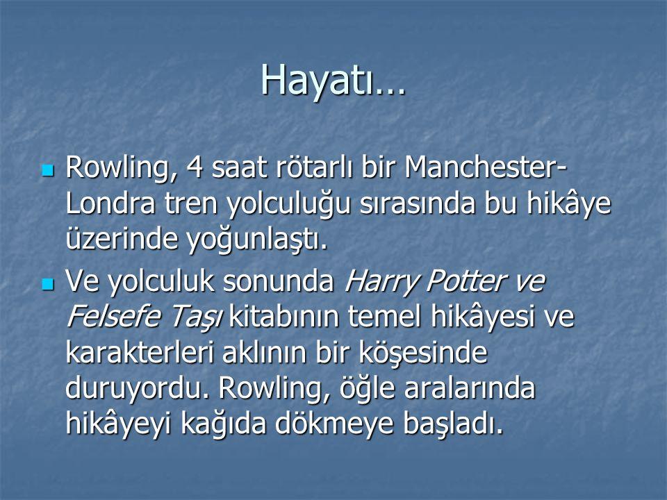 Hayatı… Rowling, 4 saat rötarlı bir Manchester- Londra tren yolculuğu sırasında bu hikâye üzerinde yoğunlaştı. Rowling, 4 saat rötarlı bir Manchester-