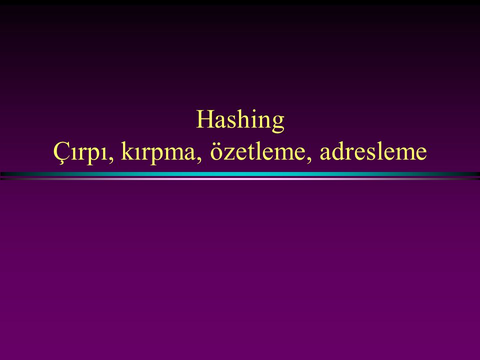 Hashing 2 Hash tablosu * Aşağıdaki operasyonları destekler n Bul n Ekle n Sil.