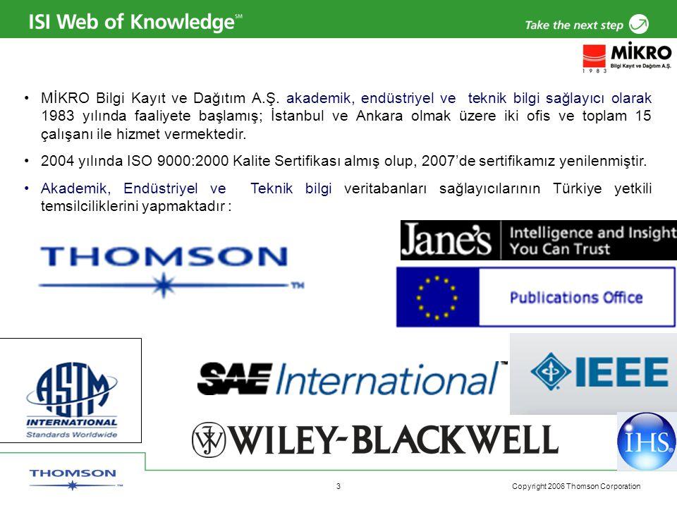 Copyright 2006 Thomson Corporation 3 MİKRO Bilgi Kayıt ve Dağıtım A.Ş. akademik, endüstriyel ve teknik bilgi sağlayıcı olarak 1983 yılında faaliyete b