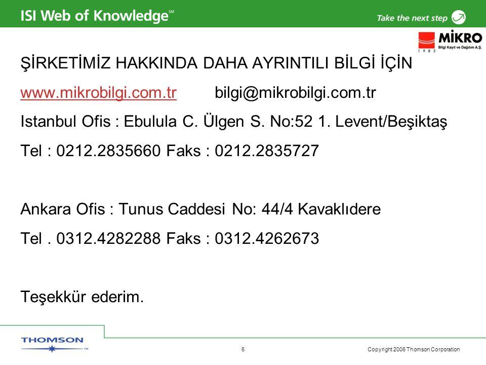 Copyright 2006 Thomson Corporation 6 ŞİRKETİMİZ HAKKINDA DAHA AYRINTILI BİLGİ İÇİN www.mikrobilgi.com.trwww.mikrobilgi.com.trbilgi@mikrobilgi.com.tr Istanbul Ofis : Ebulula C.